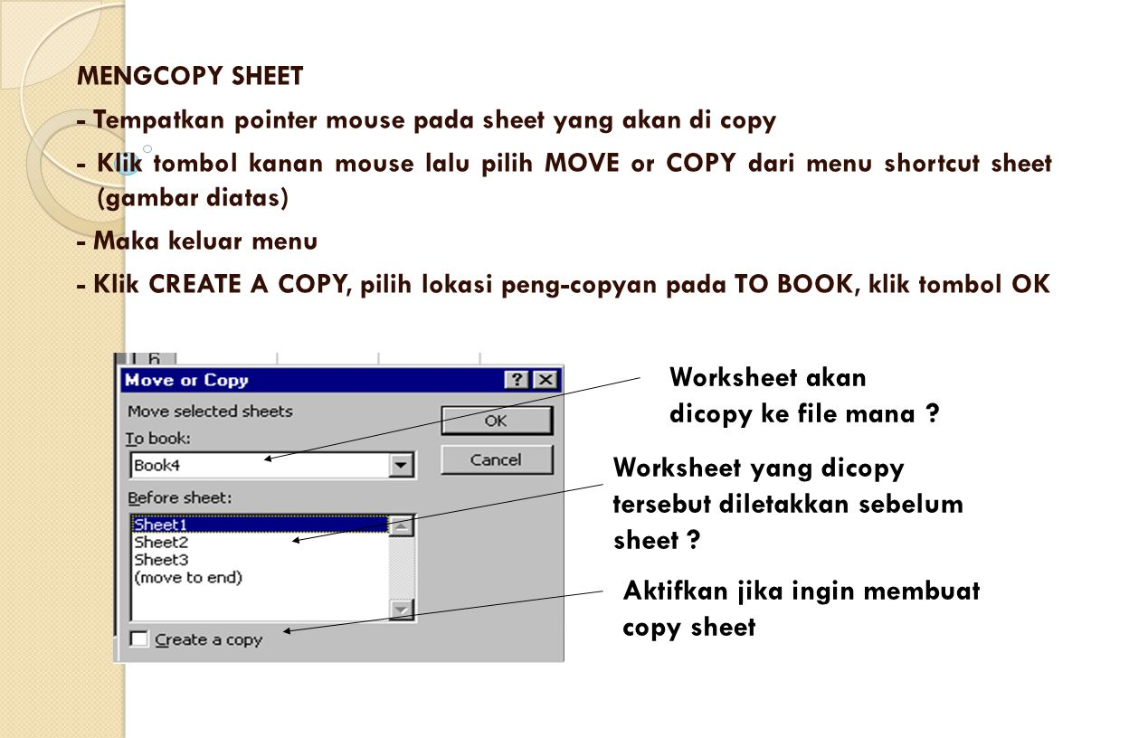 MENGCOPY SHEET - Tempatkan pointer mouse pada sheet yang akan di copy - Klik tombol kanan mouse lalu pilih MOVE or COPY dari menu shortcut sheet (gamb