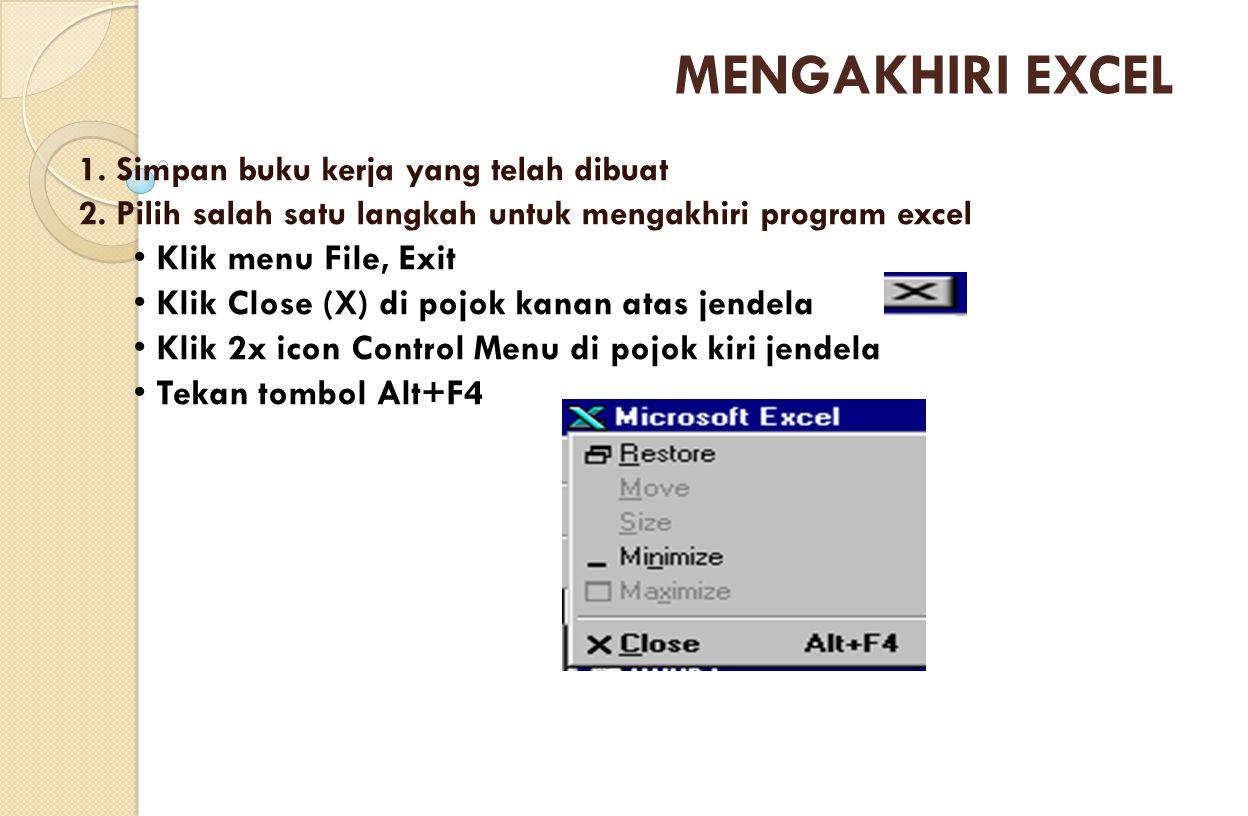 1. Simpan buku kerja yang telah dibuat 2. Pilih salah satu langkah untuk mengakhiri program excel Klik menu File, Exit Klik Close (X) di pojok kanan a