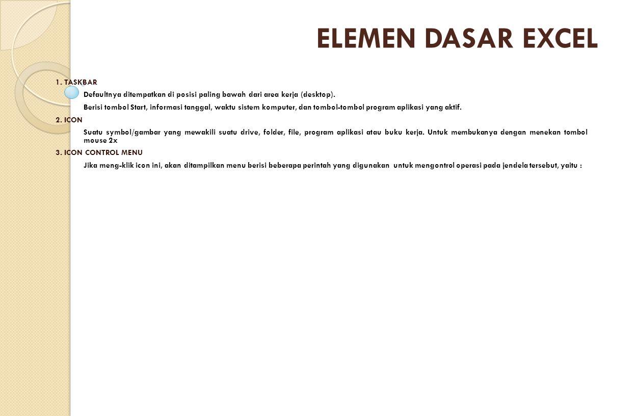 1. TASKBAR Defaultnya ditempatkan di posisi paling bawah dari area kerja (desktop). Berisi tombol Start, informasi tanggal, waktu sistem komputer, dan