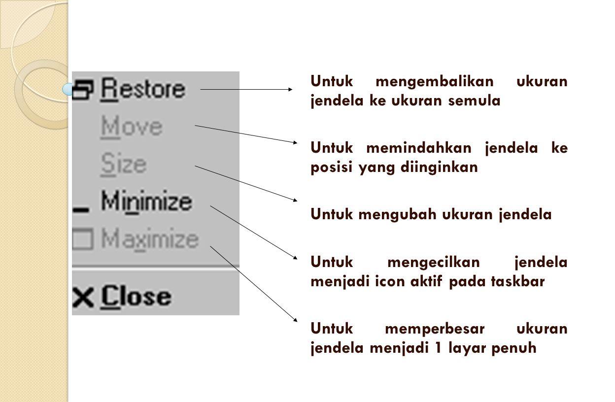 Untuk mengembalikan ukuran jendela ke ukuran semula Untuk memindahkan jendela ke posisi yang diinginkan Untuk mengubah ukuran jendela Untuk mengecilka