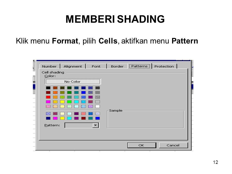 12 Klik menu Format, pilih Cells, aktifkan menu Pattern MEMBERI SHADING