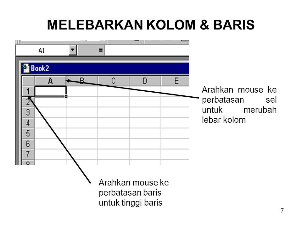 7 Arahkan mouse ke perbatasan sel untuk merubah lebar kolom MELEBARKAN KOLOM & BARIS Arahkan mouse ke perbatasan baris untuk tinggi baris