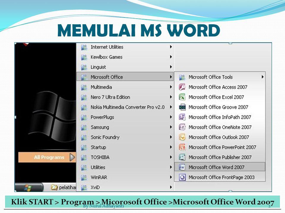 Klik START > Program > Micorosoft Office >Microsoft Office Word 2007 MEMULAI MS WORD 2By Nurul Adhayanti