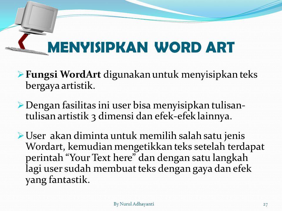  Fungsi WordArt digunakan untuk menyisipkan teks bergaya artistik.  Dengan fasilitas ini user bisa menyisipkan tulisan- tulisan artistik 3 dimensi d