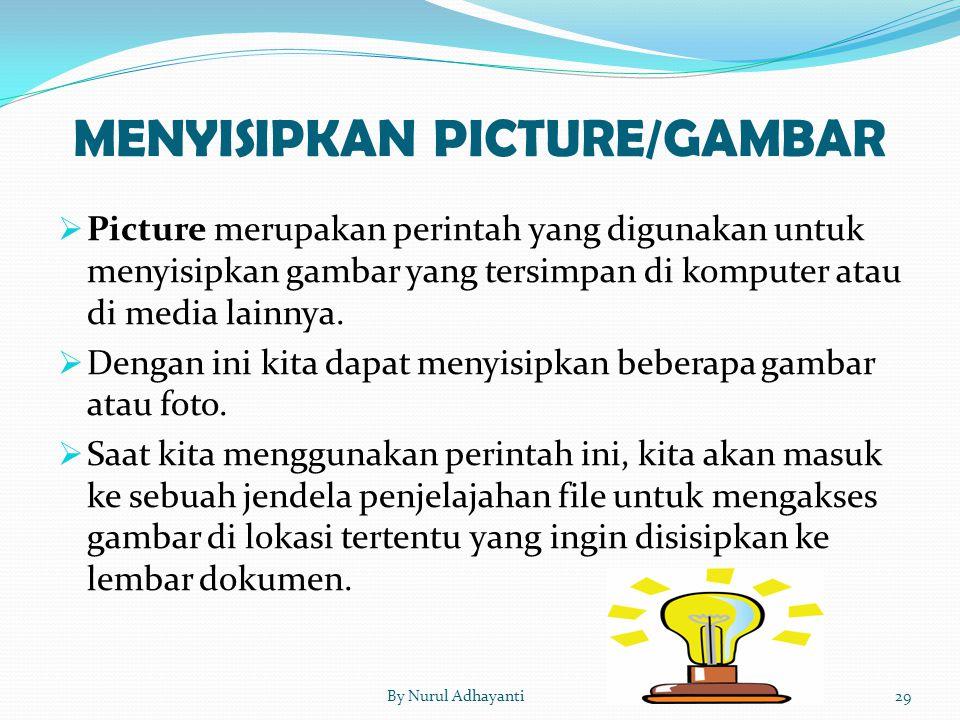  Picture merupakan perintah yang digunakan untuk menyisipkan gambar yang tersimpan di komputer atau di media lainnya.  Dengan ini kita dapat menyisi