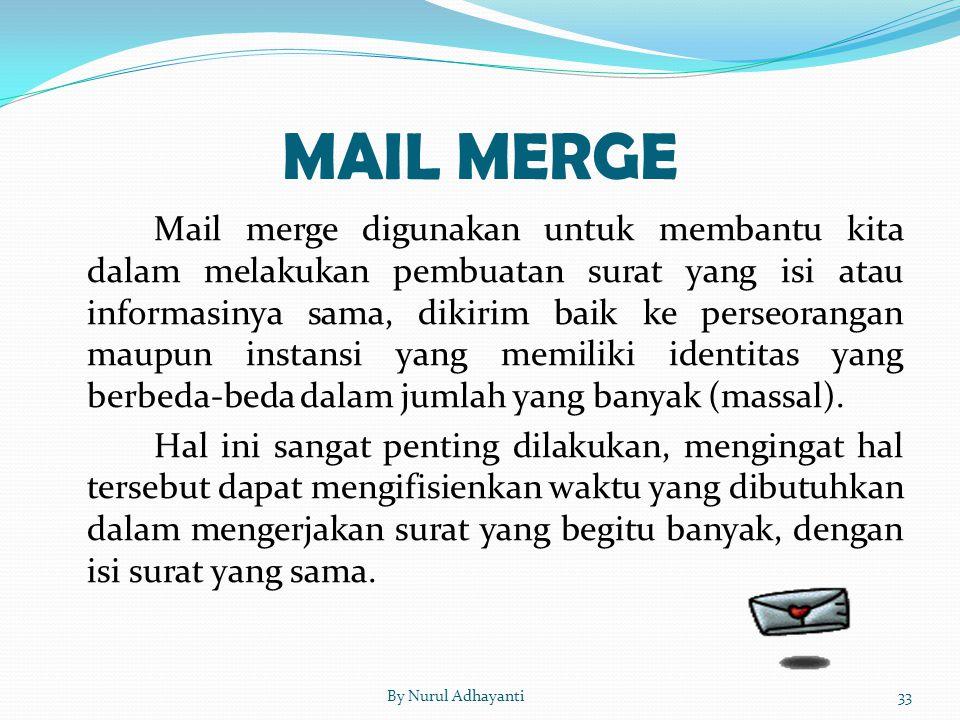 MAIL MERGE Mail merge digunakan untuk membantu kita dalam melakukan pembuatan surat yang isi atau informasinya sama, dikirim baik ke perseorangan maup