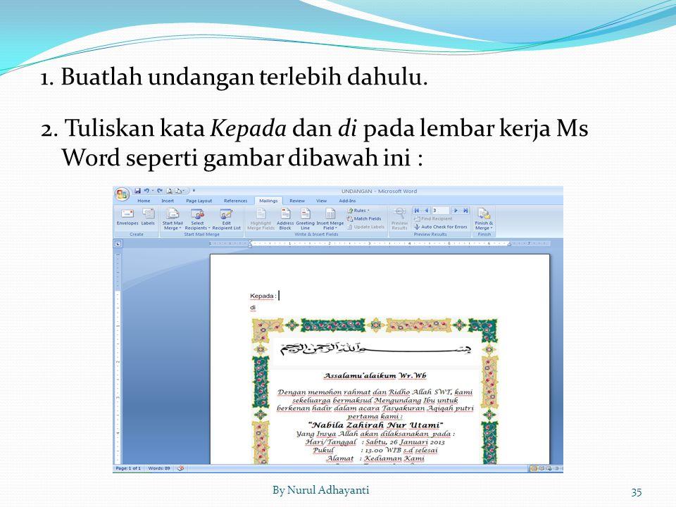 35By Nurul Adhayanti 1. Buatlah undangan terlebih dahulu. 2. Tuliskan kata Kepada dan di pada lembar kerja Ms Word seperti gambar dibawah ini :
