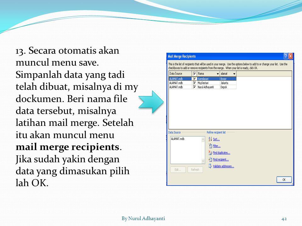 By Nurul Adhayanti42 13. Secara otomatis akan muncul menu save. Simpanlah data yang tadi telah dibuat, misalnya di my dockumen. Beri nama file data te