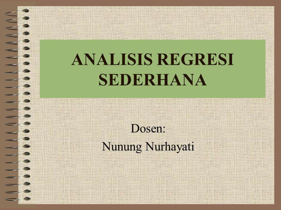 ANALISIS REGRESI SEDERHANA Dosen: Nunung Nurhayati