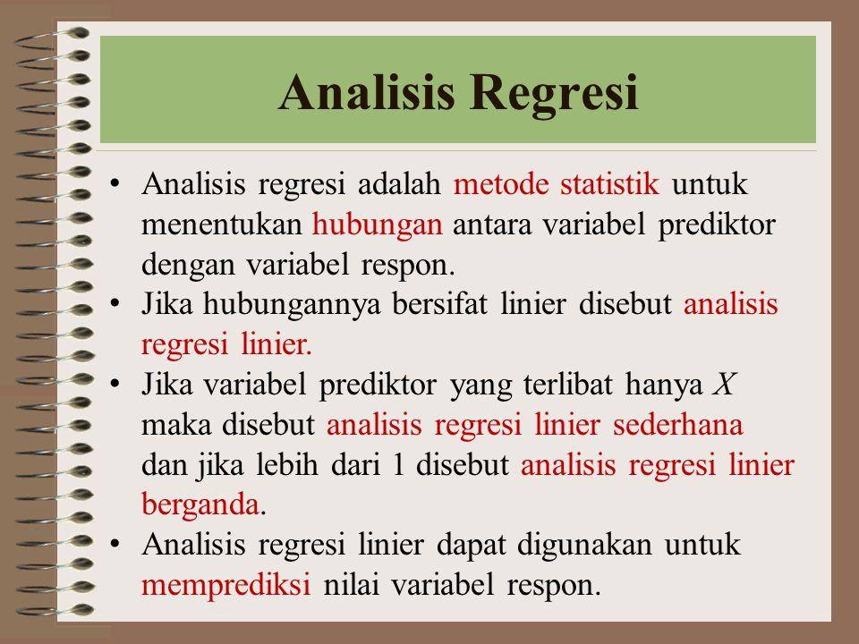 Analisis Regresi Analisis regresi adalah metode statistik untuk menentukan hubungan antara variabel prediktor dengan variabel respon. Jika hubungannya