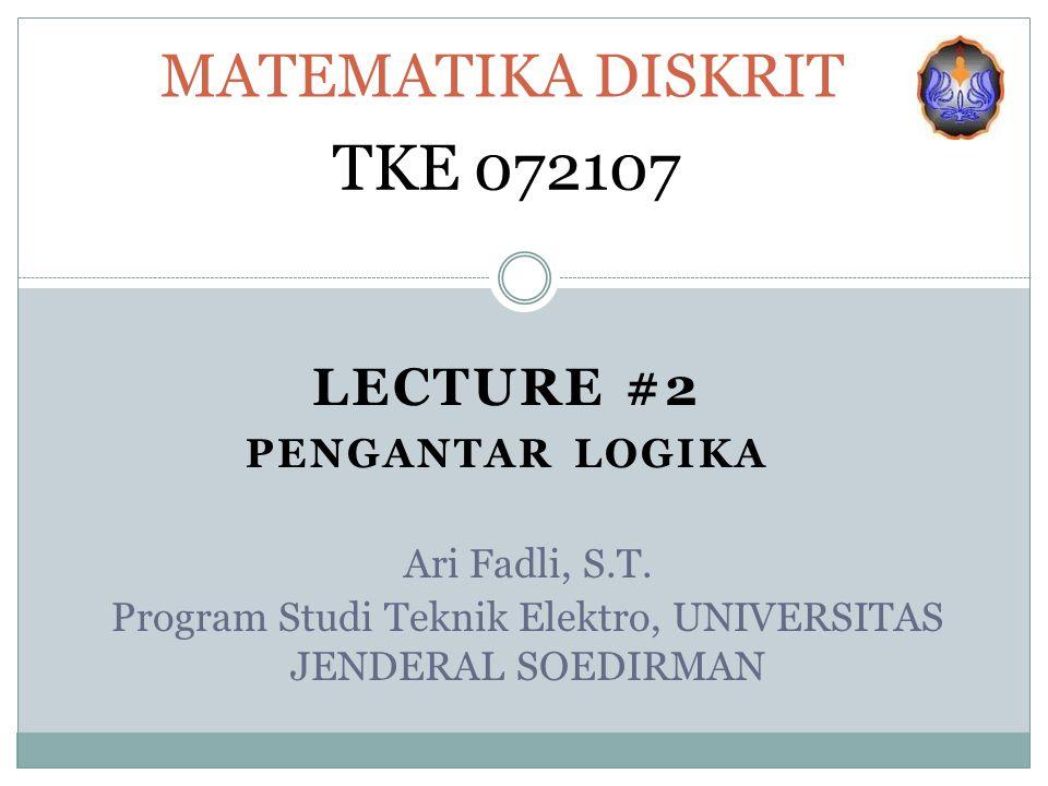 LECTURE #2 PENGANTAR LOGIKA MATEMATIKA DISKRIT TKE 072107 Ari Fadli, S.T.