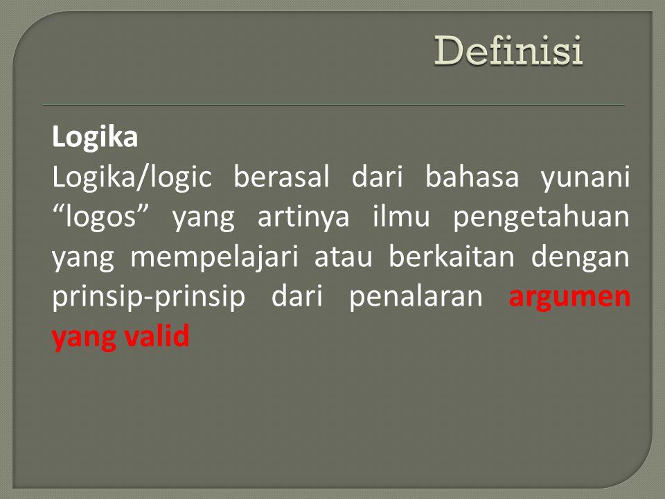 Logika Logika/logic berasal dari bahasa yunani logos yang artinya ilmu pengetahuan yang mempelajari atau berkaitan dengan prinsip-prinsip dari penalaran argumen yang valid
