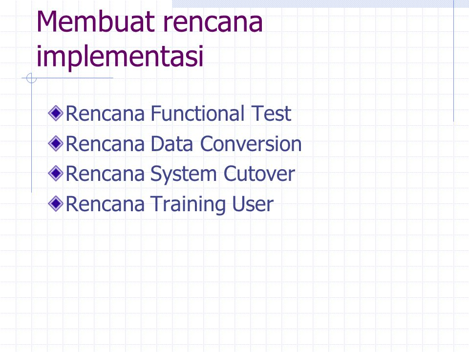 Membuat rencana implementasi Rencana Functional Test Rencana Data Conversion Rencana System Cutover Rencana Training User
