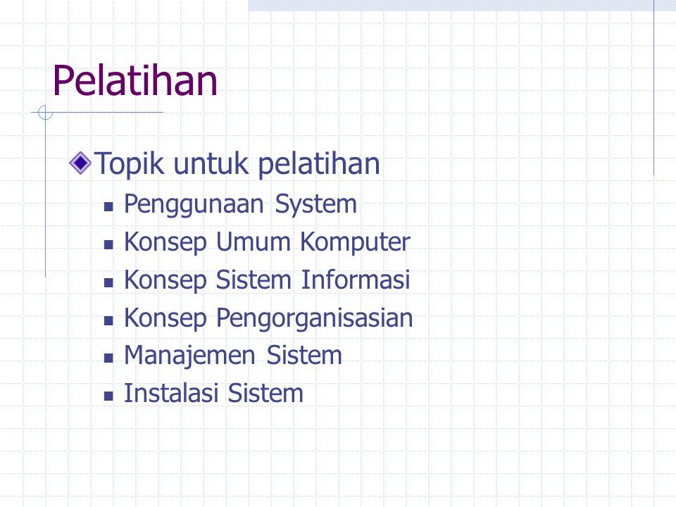 Pelatihan Topik untuk pelatihan Penggunaan System Konsep Umum Komputer Konsep Sistem Informasi Konsep Pengorganisasian Manajemen Sistem Instalasi Sist
