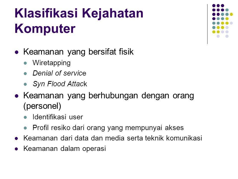 Klasifikasi Kejahatan Komputer Keamanan yang bersifat fisik Wiretapping Denial of service Syn Flood Attack Keamanan yang berhubungan dengan orang (per