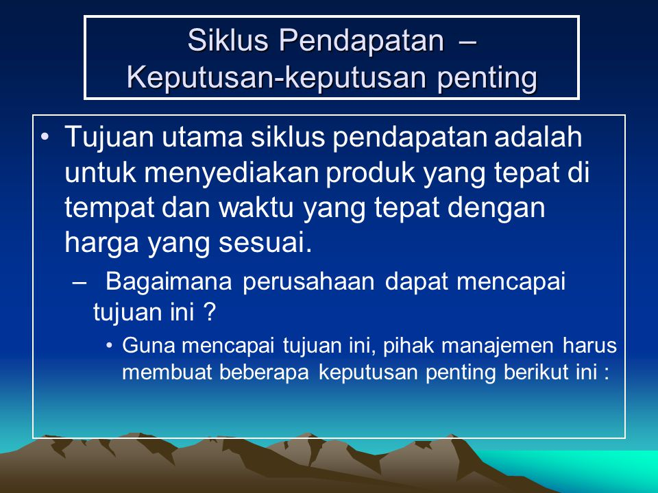 Model Data Siklus Pendapatan –Empat kegiatan bisnis besar dalam siklus pendapatan (Pesanan, memenuhi pesanan, pengiriman dan penagihan kas) –The primary external agent (customer) as well as the various internal agents involved in revenue cycle activities