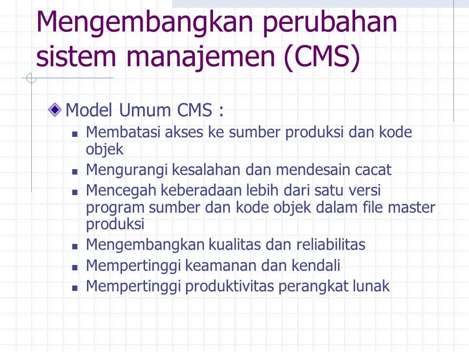 Mengembangkan perubahan sistem manajemen (CMS) Model Umum CMS : Membatasi akses ke sumber produksi dan kode objek Mengurangi kesalahan dan mendesain c
