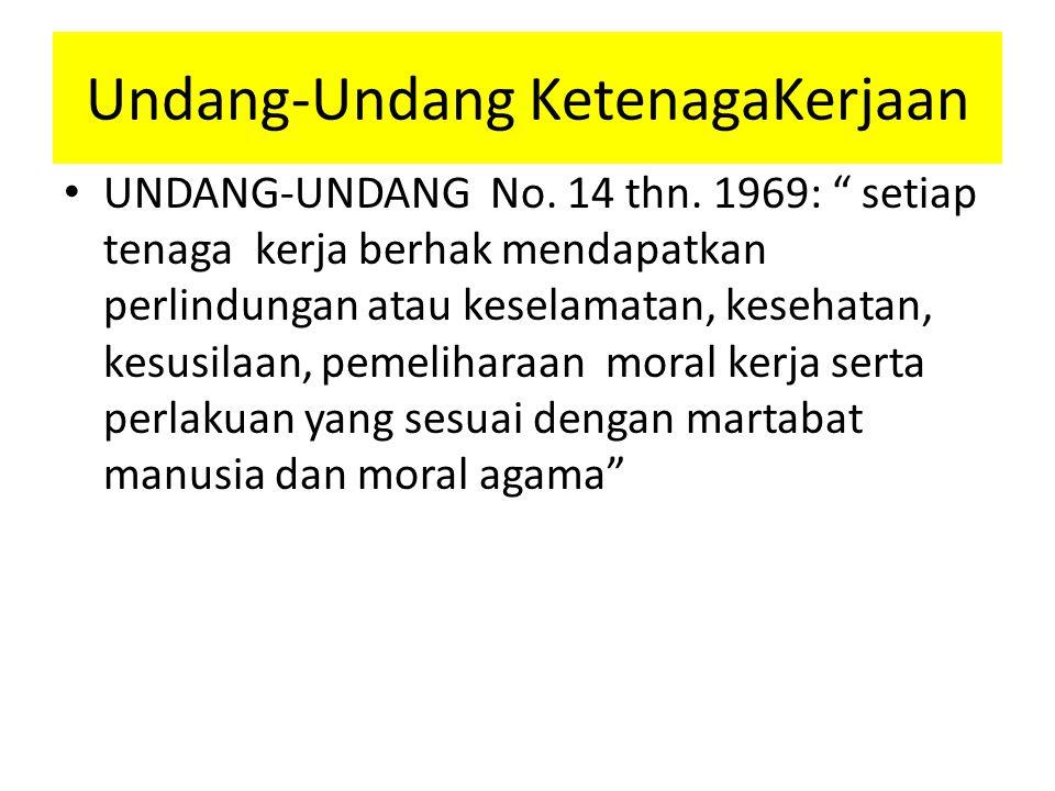 """Undang-Undang KetenagaKerjaan UNDANG-UNDANG No. 14 thn. 1969: """" setiap tenaga kerja berhak mendapatkan perlindungan atau keselamatan, kesehatan, kesus"""