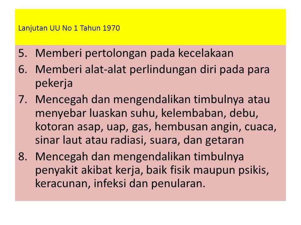 Lanjutan UU No 1 Tahun 1970 5.Memberi pertolongan pada kecelakaan 6.Memberi alat-alat perlindungan diri pada para pekerja 7.Mencegah dan mengendalikan