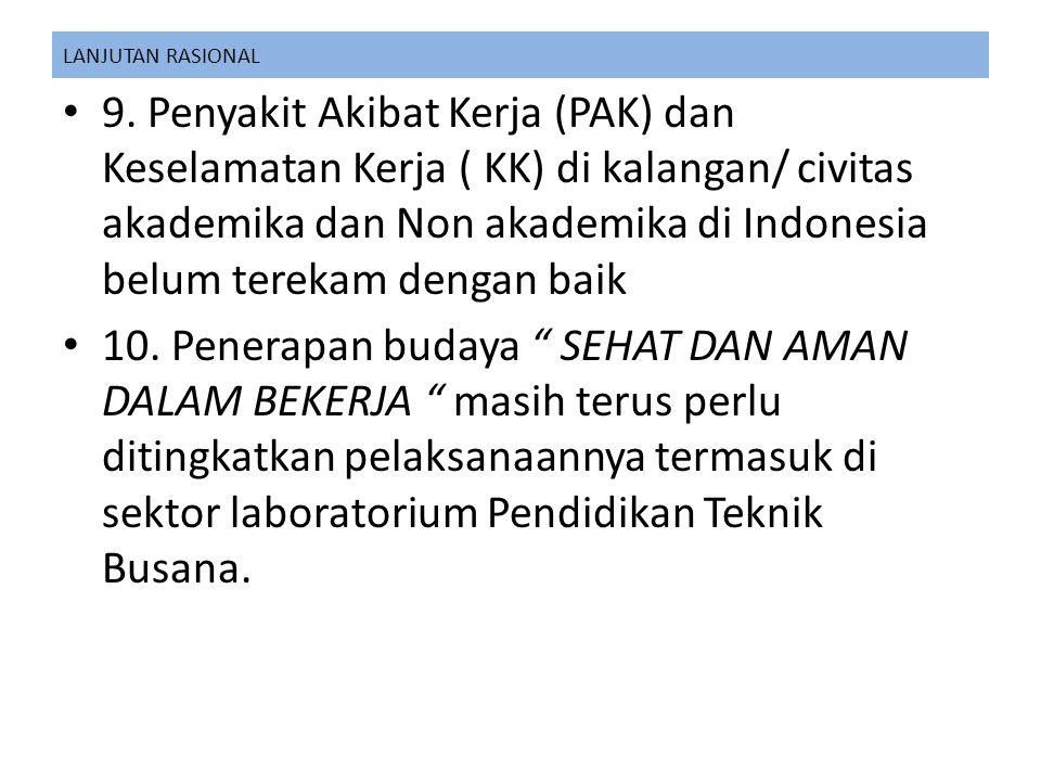 LANJUTAN RASIONAL 9. Penyakit Akibat Kerja (PAK) dan Keselamatan Kerja ( KK) di kalangan/ civitas akademika dan Non akademika di Indonesia belum terek