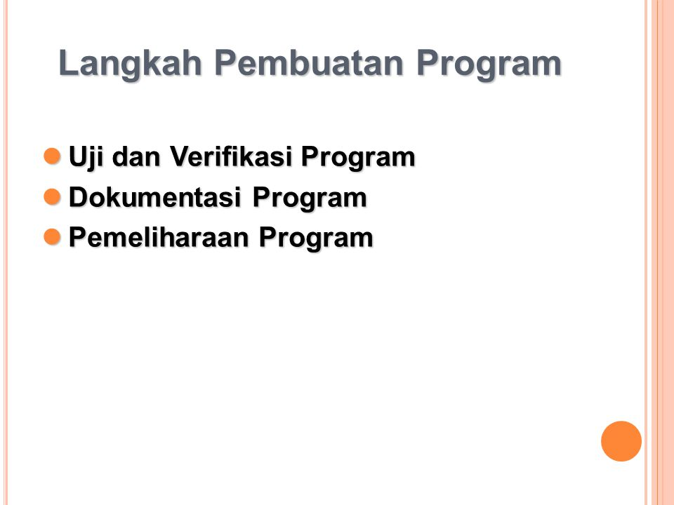 Langkah Pembuatan Program Uji dan Verifikasi Program Uji dan Verifikasi Program Dokumentasi Program Dokumentasi Program Pemeliharaan Program Pemelihar