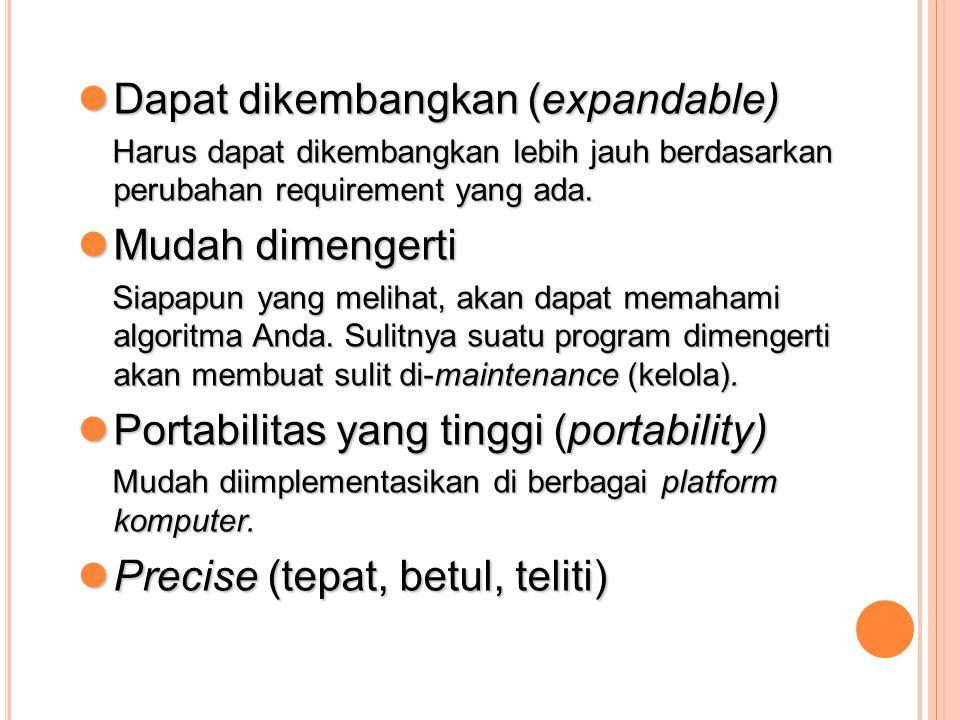 Dapat dikembangkan (expandable) Dapat dikembangkan (expandable) Harus dapat dikembangkan lebih jauh berdasarkan perubahan requirement yang ada. Harus