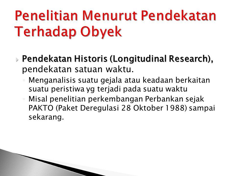  Pendekatan Historis (Longitudinal Research),  Pendekatan Historis (Longitudinal Research), pendekatan satuan waktu. ◦ Menganalisis suatu gejala ata