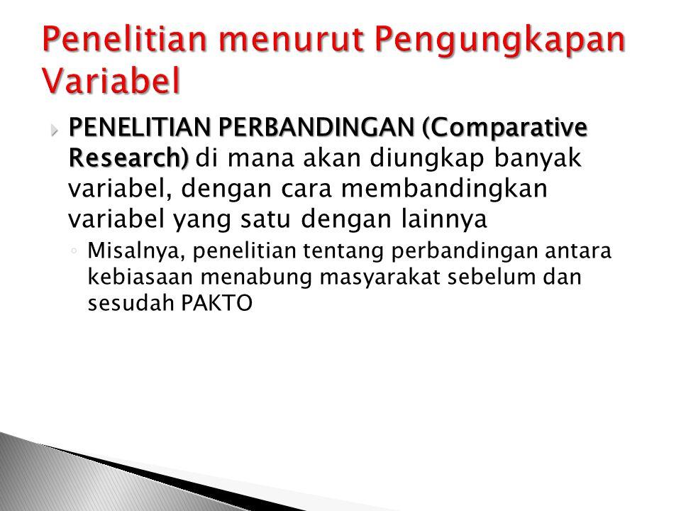  PENELITIAN PERBANDINGAN (Comparative Research)  PENELITIAN PERBANDINGAN (Comparative Research) di mana akan diungkap banyak variabel, dengan cara m