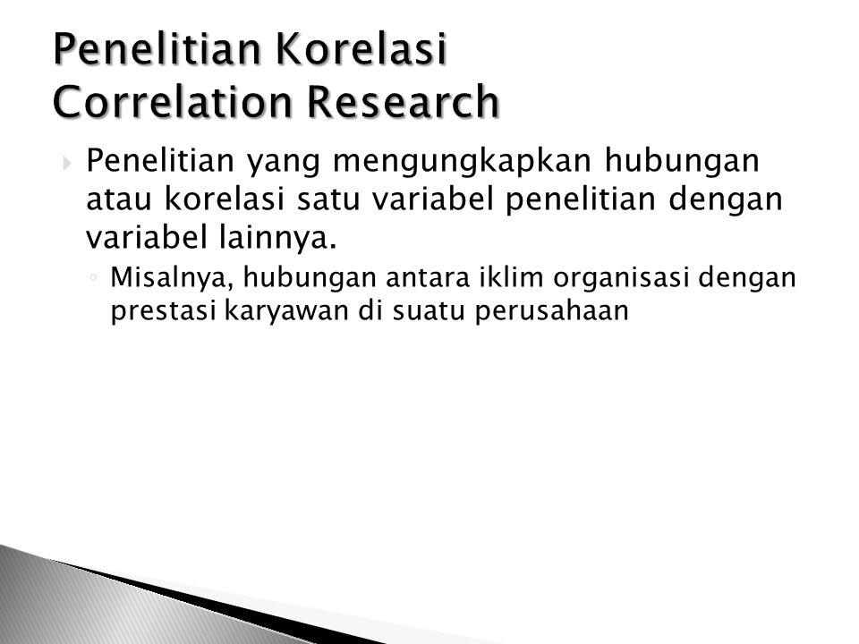  Penelitian yang mengungkapkan hubungan atau korelasi satu variabel penelitian dengan variabel lainnya.