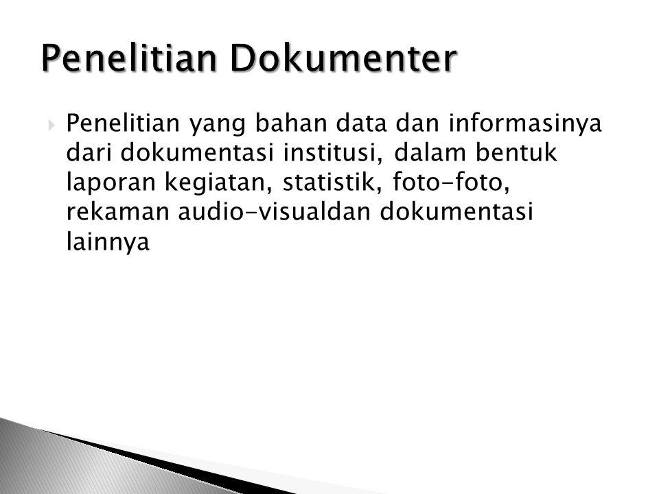  Penelitian yang bahan data dan informasinya dari dokumentasi institusi, dalam bentuk laporan kegiatan, statistik, foto-foto, rekaman audio-visualdan dokumentasi lainnya