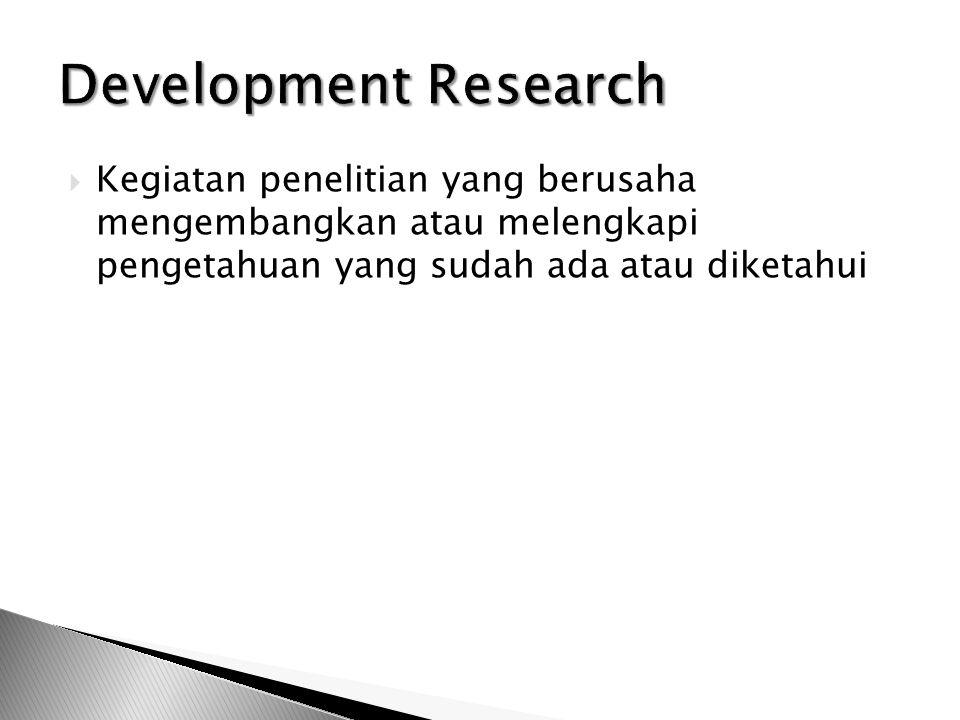  Kegiatan penelitian yang berusaha mengembangkan atau melengkapi pengetahuan yang sudah ada atau diketahui