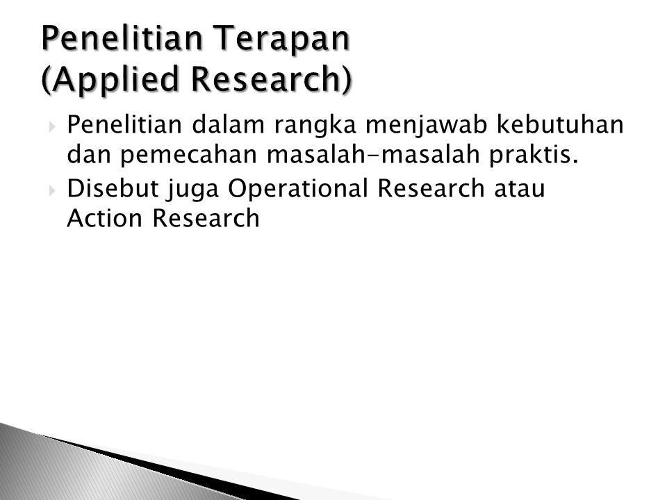  Penelitian dalam rangka menjawab kebutuhan dan pemecahan masalah-masalah praktis.