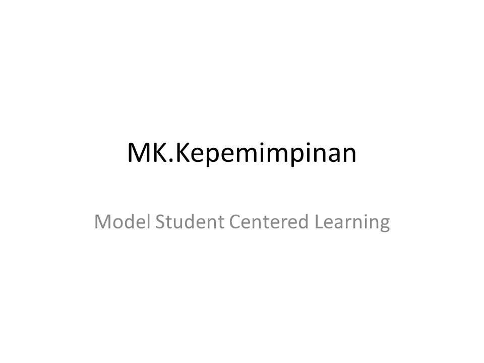 MK.Kepemimpinan Model Student Centered Learning