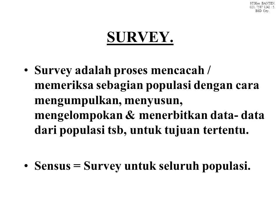 SURVEY. Survey adalah proses mencacah / memeriksa sebagian populasi dengan cara mengumpulkan, menyusun, mengelompokan & menerbitkan data- data dari po