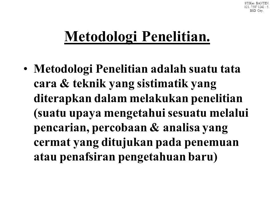 Metodologi Penelitian. Metodologi Penelitian adalah suatu tata cara & teknik yang sistimatik yang diterapkan dalam melakukan penelitian (suatu upaya m