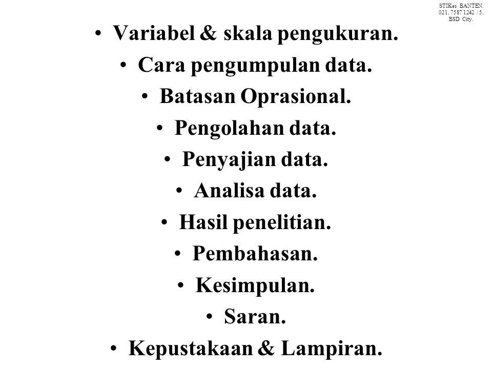 Variabel & skala pengukuran. Cara pengumpulan data. Batasan Oprasional. Pengolahan data. Penyajian data. Analisa data. Hasil penelitian. Pembahasan. K