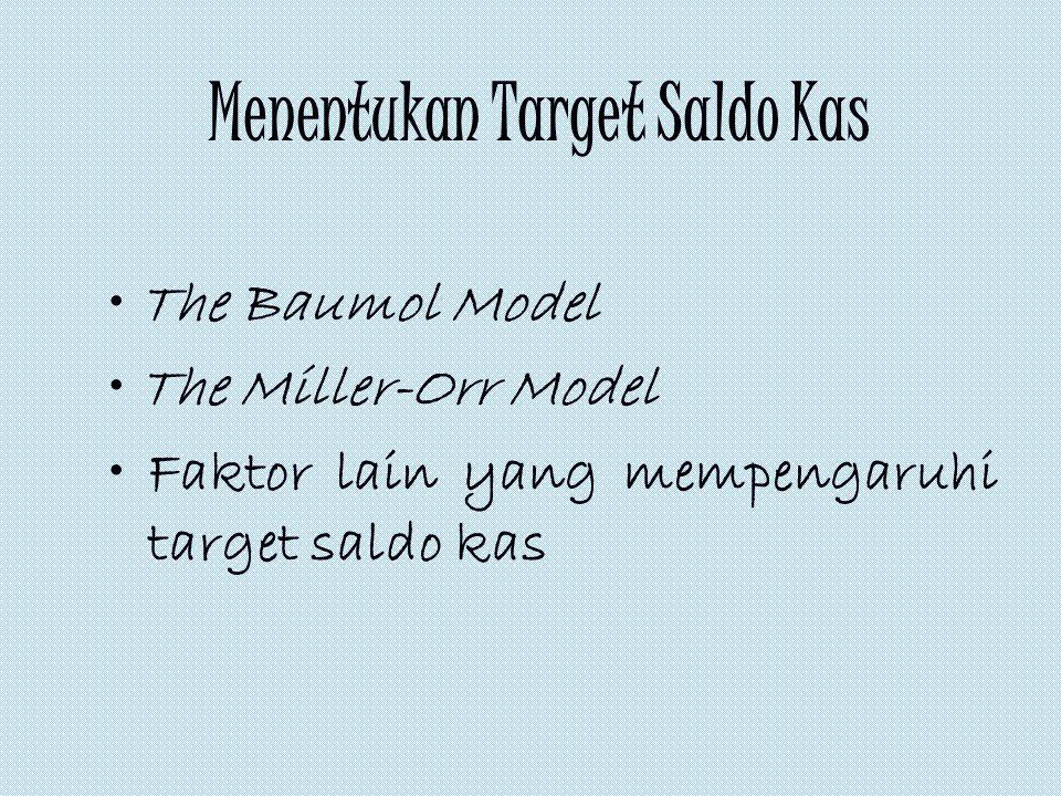 Menentukan Target Saldo Kas The Baumol Model The Miller-Orr Model Faktor lain yang mempengaruhi target saldo kas