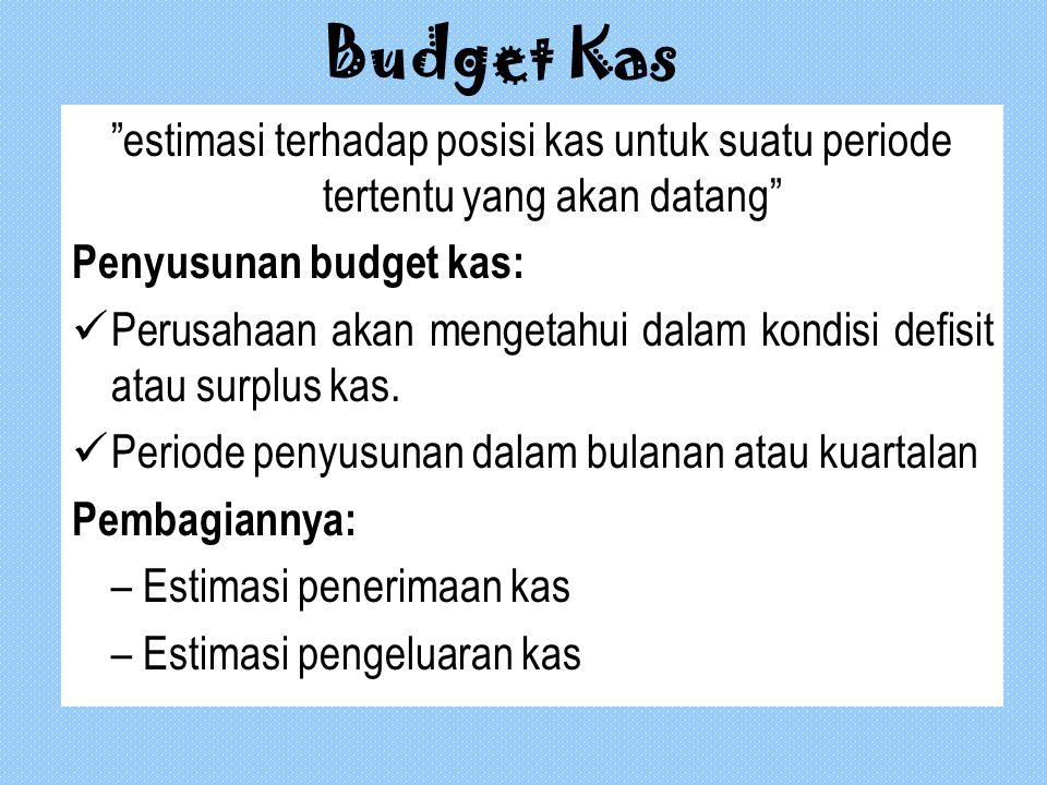 """Budget Kas """"estimasi terhadap posisi kas untuk suatu periode tertentu yang akan datang"""" Penyusunan budget kas: Perusahaan akan mengetahui dalam kondis"""