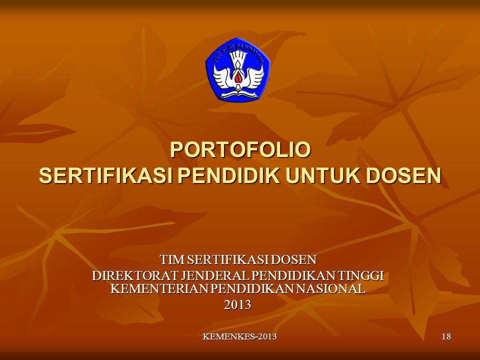 PORTOFOLIO SERTIFIKASI PENDIDIK UNTUK DOSEN 18KEMENKES-2013 TIM SERTIFIKASI DOSEN DIREKTORAT JENDERAL PENDIDIKAN TINGGI KEMENTERIAN PENDIDIKAN NASIONAL 2013