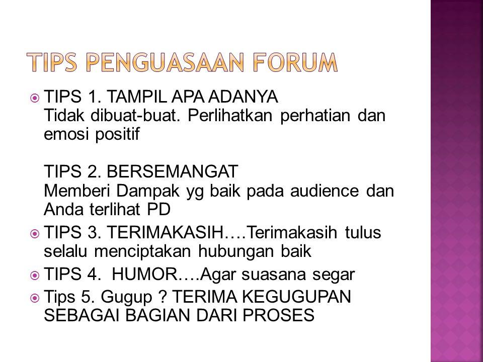  TIPS 1. TAMPIL APA ADANYA Tidak dibuat-buat. Perlihatkan perhatian dan emosi positif TIPS 2. BERSEMANGAT Memberi Dampak yg baik pada audience dan An