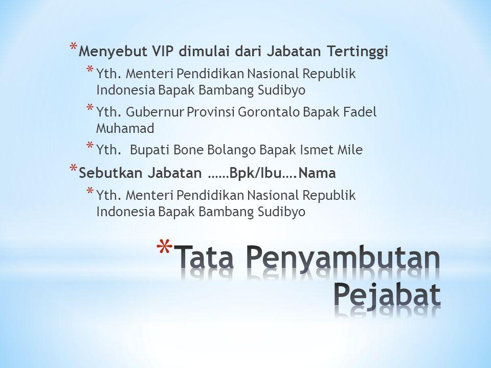 * Menyebut VIP dimulai dari Jabatan Tertinggi * Yth. Menteri Pendidikan Nasional Republik Indonesia Bapak Bambang Sudibyo * Yth. Gubernur Provinsi Gor