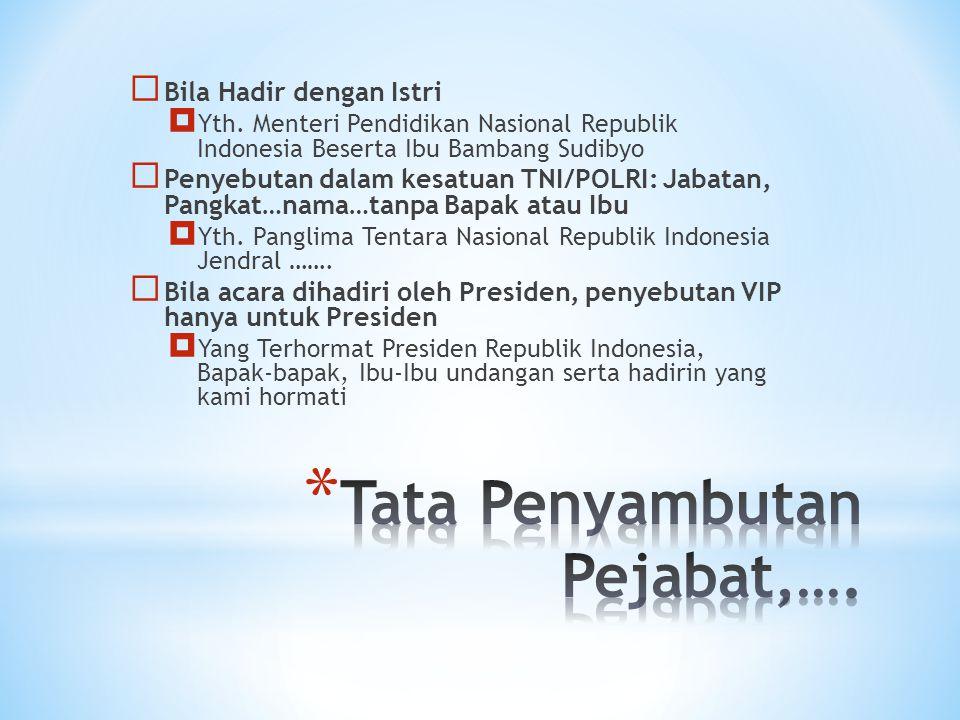  Bila Hadir dengan Istri  Yth. Menteri Pendidikan Nasional Republik Indonesia Beserta Ibu Bambang Sudibyo  Penyebutan dalam kesatuan TNI/POLRI: Jab