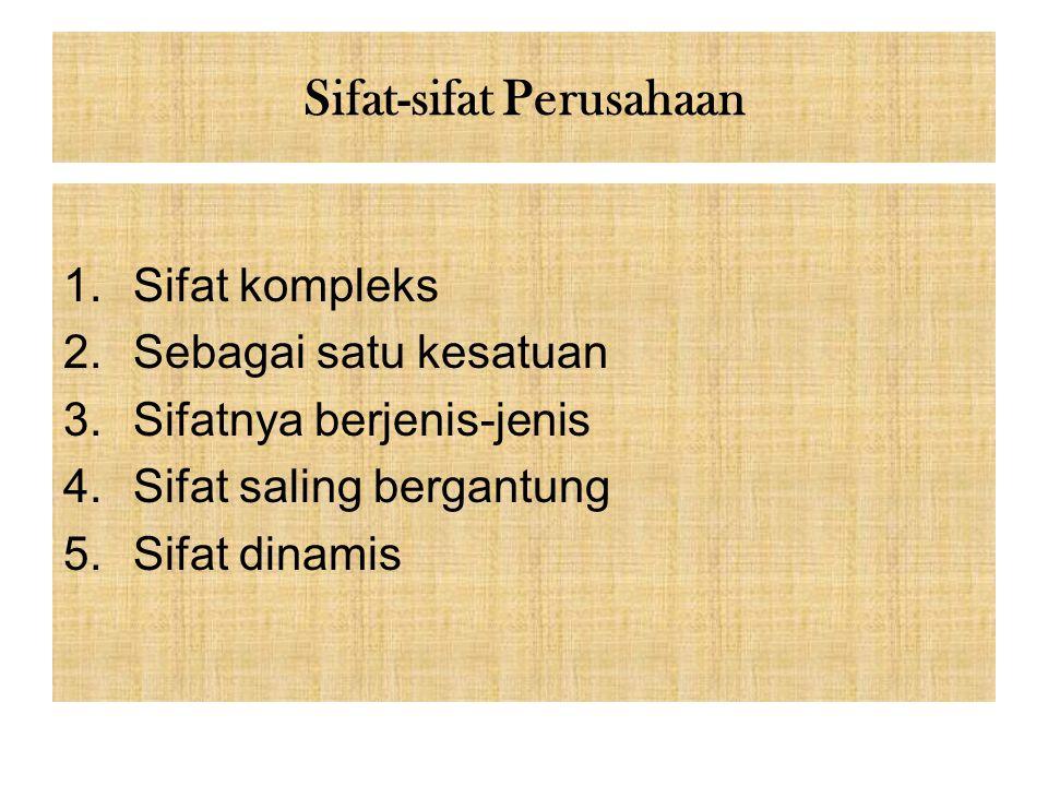 Sifat-sifat Perusahaan 1.Sifat kompleks 2.Sebagai satu kesatuan 3.Sifatnya berjenis-jenis 4.Sifat saling bergantung 5.Sifat dinamis