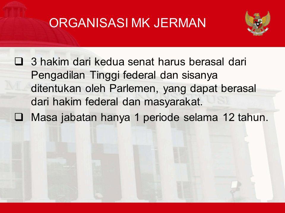 ORGANISASI MK JERMAN  3 hakim dari kedua senat harus berasal dari Pengadilan Tinggi federal dan sisanya ditentukan oleh Parlemen, yang dapat berasal dari hakim federal dan masyarakat.