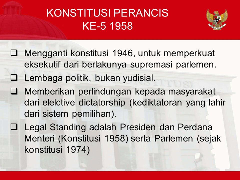 KONSTITUSI PERANCIS KE-5 1958  Mengganti konstitusi 1946, untuk memperkuat eksekutif dari berlakunya supremasi parlemen.