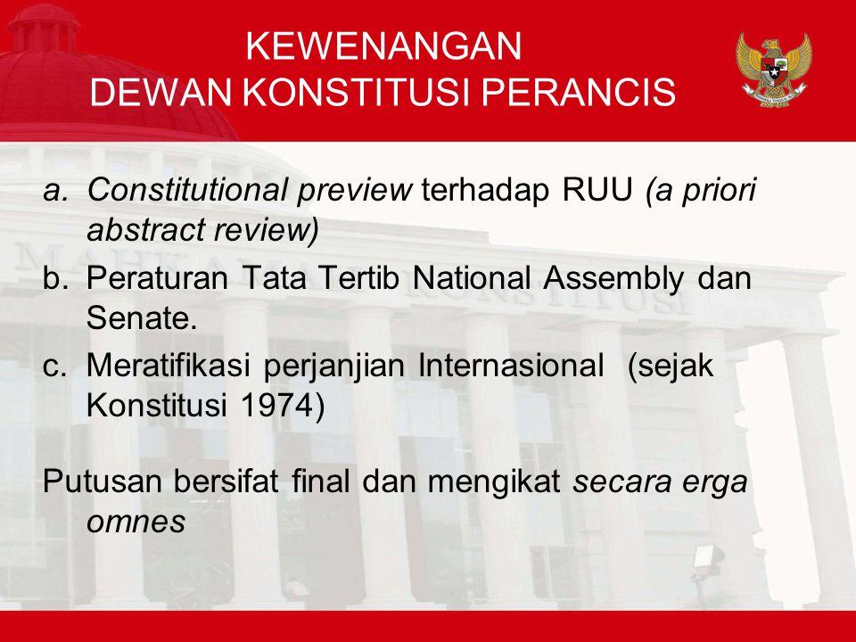 KEWENANGAN DEWAN KONSTITUSI PERANCIS a.Constitutional preview terhadap RUU (a priori abstract review) b.Peraturan Tata Tertib National Assembly dan Senate.