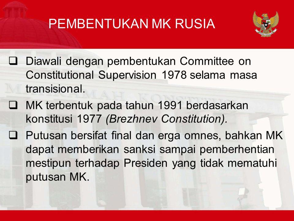PEMBENTUKAN MK RUSIA  Diawali dengan pembentukan Committee on Constitutional Supervision 1978 selama masa transisional.