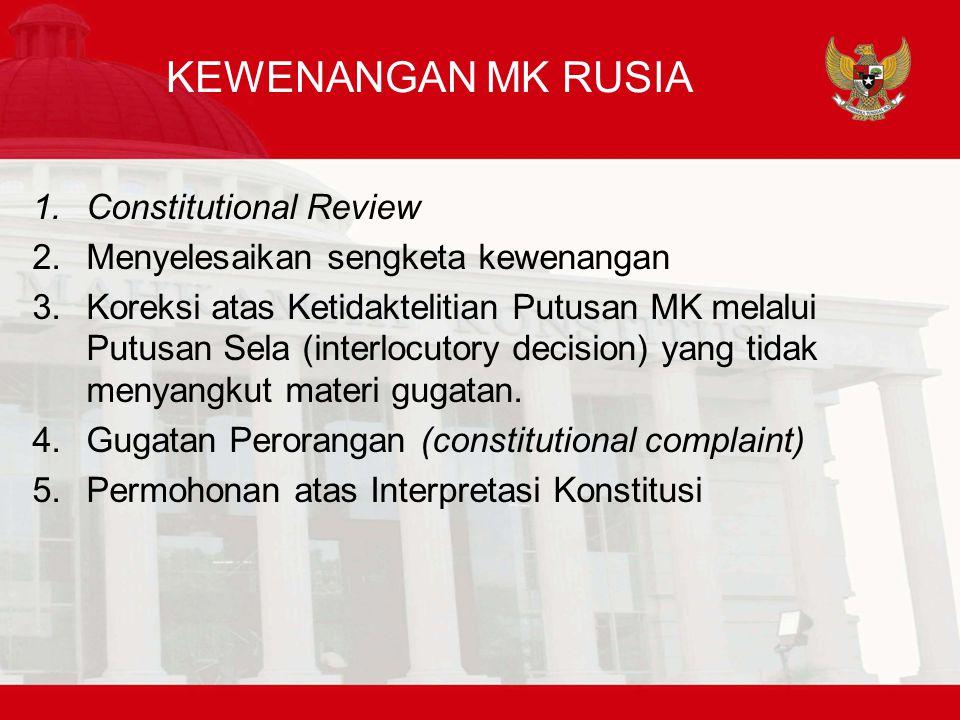KEWENANGAN MK RUSIA 1.Constitutional Review 2.Menyelesaikan sengketa kewenangan 3.Koreksi atas Ketidaktelitian Putusan MK melalui Putusan Sela (interlocutory decision) yang tidak menyangkut materi gugatan.
