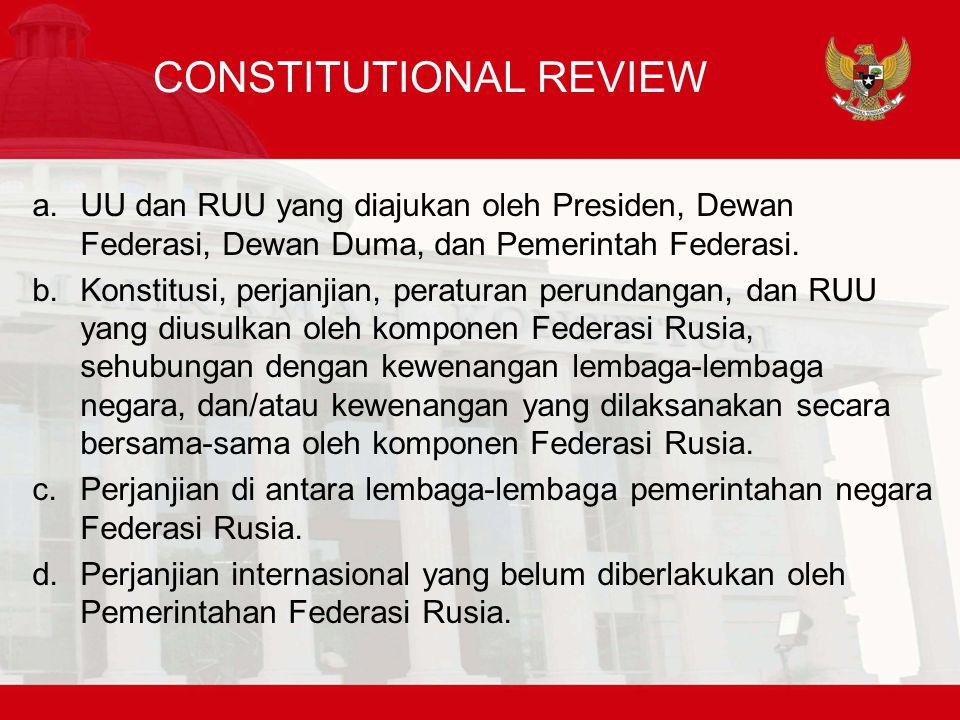 CONSTITUTIONAL REVIEW a.UU dan RUU yang diajukan oleh Presiden, Dewan Federasi, Dewan Duma, dan Pemerintah Federasi.