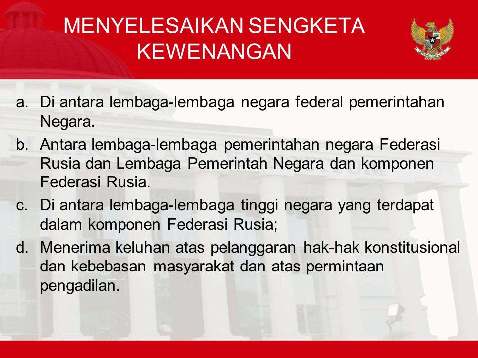 MENYELESAIKAN SENGKETA KEWENANGAN a.Di antara lembaga-lembaga negara federal pemerintahan Negara.